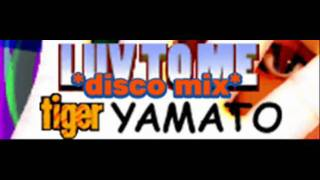 tiger YAMATO - LUV TO ME *disco mix* (HQ)