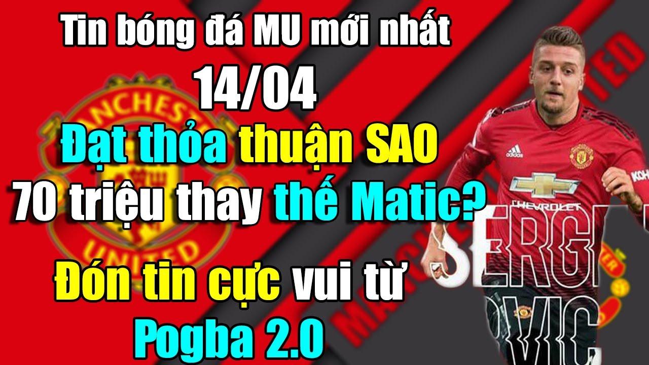 🔥Tin Mới Bóng Đá MU 14/4: Đạt thỏa thuận SAO 70 triệu thay thế Matic...Đón tin cực vui từ Pogba 2.0?
