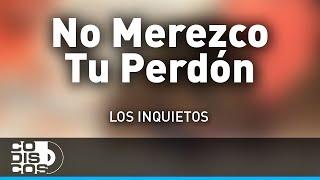 No Merezco Tu Perdón, Los Inquietos - Audio