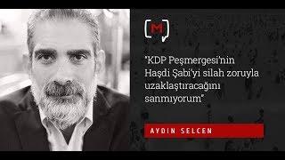 """Aydın Selcen: """"KDP Peşmergesi'nin Haşdi Şabi'yi silah zoruyla uzaklaştıracağını sanmıyorum"""""""
