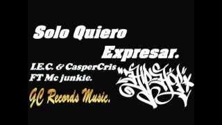 Solo Quiero Expresar.- I.E.C. & CasperCris ft McJunkie.