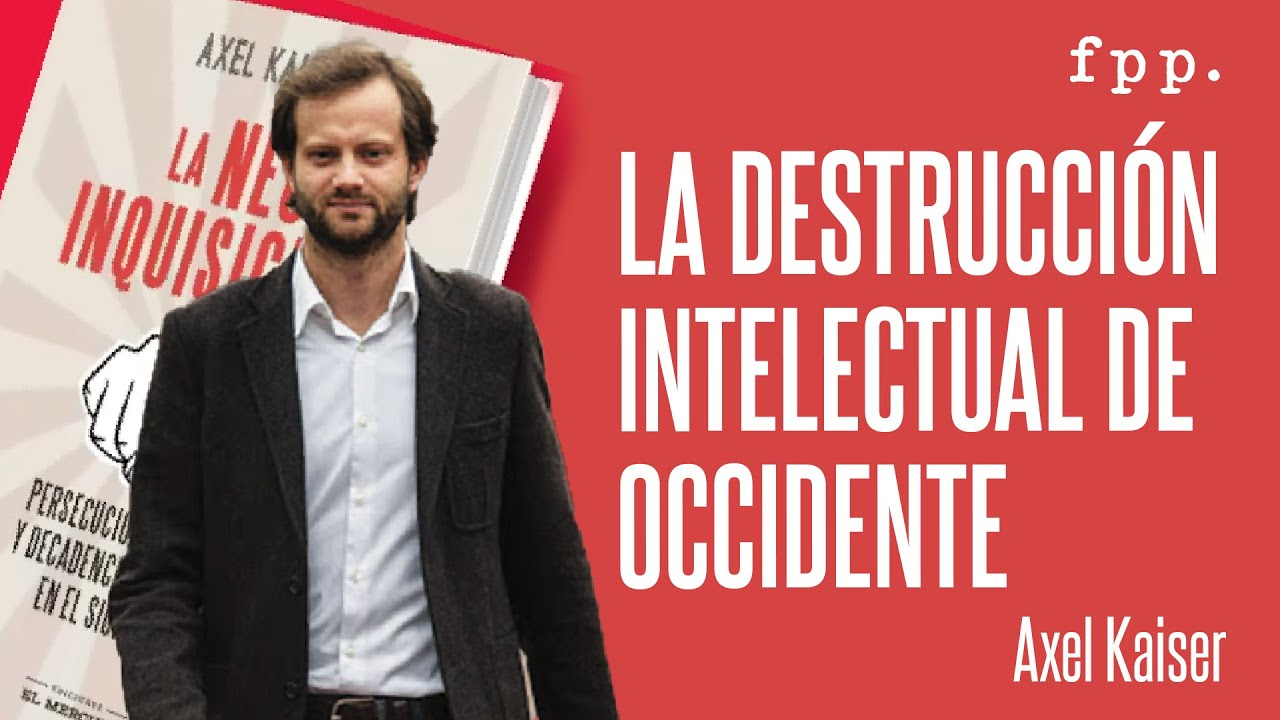Axel Kaiser | La destrucción intelectual de occidente