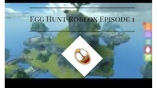 Roblox Episode 1 Egg Hunting ON THE TOP OF THE WORLD