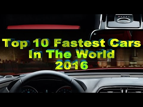 Top 10 Fastest Cars In The World, How Fast Can You Go With Fastest Car In The World?