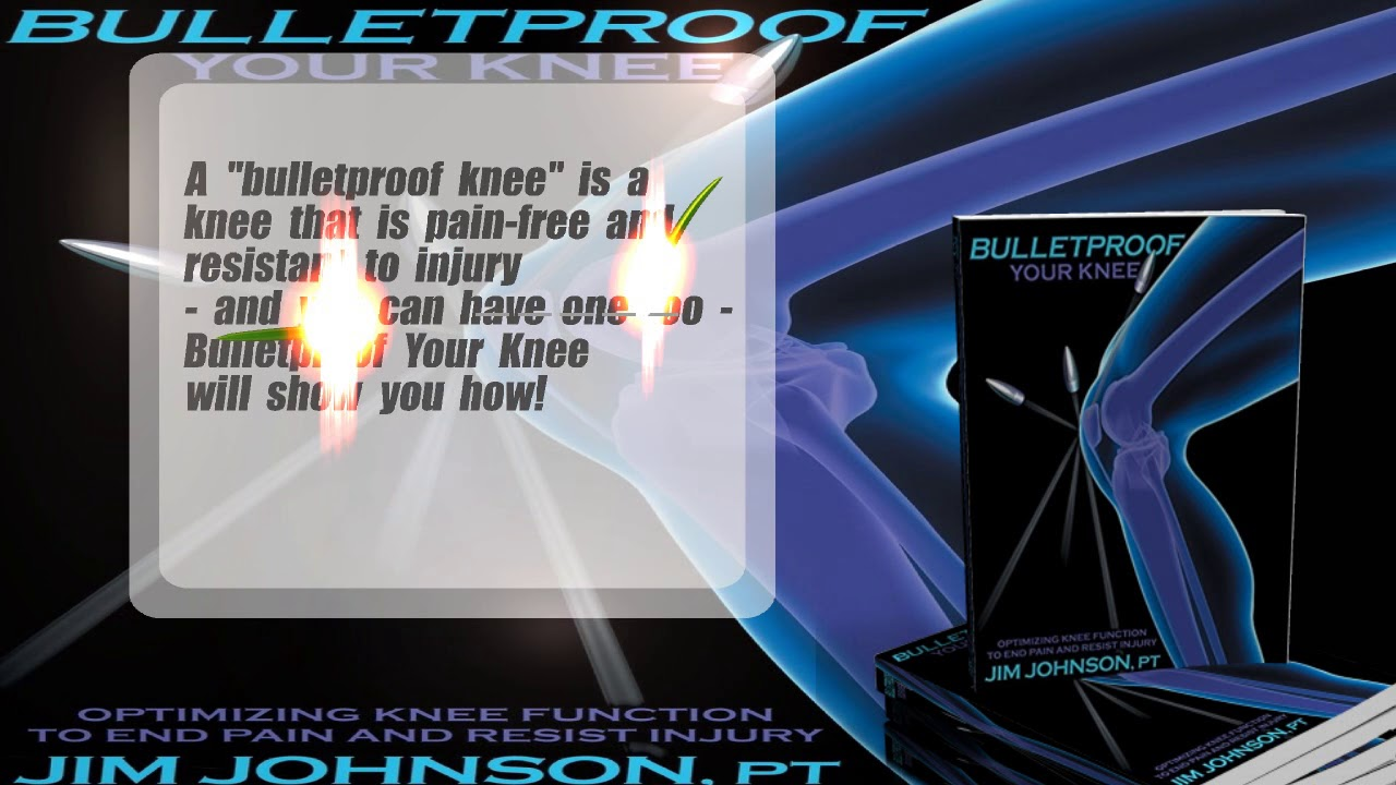 bulletproof your knee optimizing knee function to end pain and resist injury