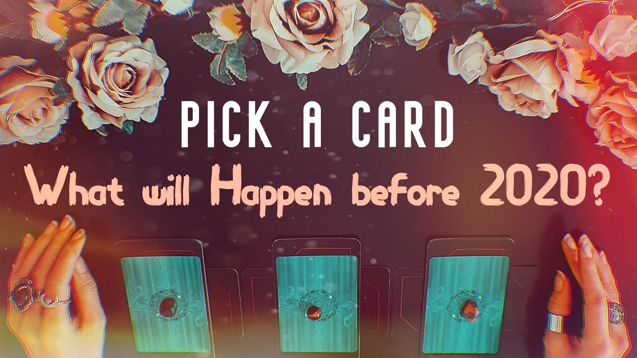 Pick A Card | What Will Happen Before 2020?
