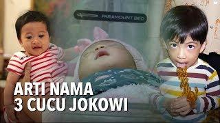 Arti Nama 3 Cucu Jokowi: La Lembah Manah, Jan Ethes dan Sedah Mirah