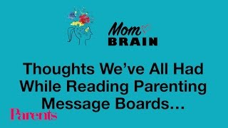 Thoughts Weve All Had While Reading Parenting Message Boards | Mom Brain | Parents
