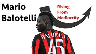 Mario Balotelli: Rising from Mediocrity