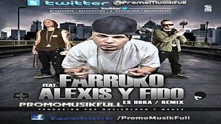Es Hora Remix - Farruko Ft. Alexis & Fido [ORIGINAL] ►NEW ® Reggaeton 2011 ◄