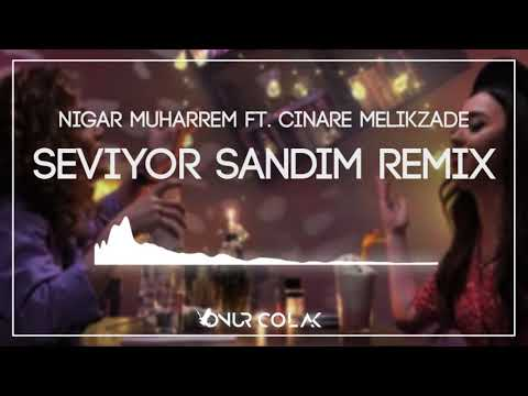 Nigar Muharrem Ft. Çınare Melikzade - Seviyor Sandım (Onur Colak Remix)