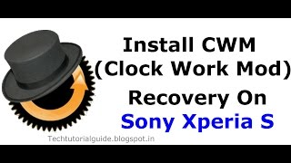 How To Install Clock Work Mod (CWM) Recovery On Sony Xperia S LT26I