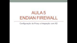 Curso Endian Firewall - Aula 5 - Configuração do Proxy e integração com AD