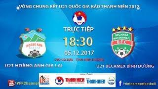 full | u21 hagl vs u21 bình dương | bán kết giải bóng đá u21 quốc gia báo thanh niên 2017