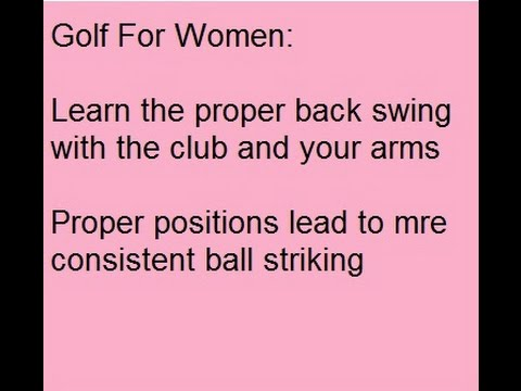 Golf For Women: Back Swing Drills for More Consistency