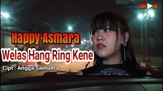 Download HAPPY ASMARA - WELAS HANG RING KENE LIRIK DAN TERJEMAHAN