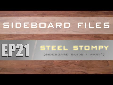 SIDEBOARD FILES - EP21 - Legacy Steel Stompy - Sideboard Guide Part 1 - MTG