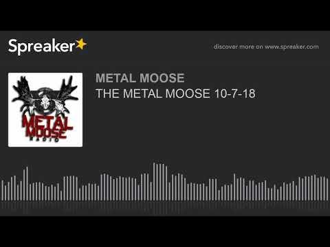 THE METAL MOOSE 10-7-18