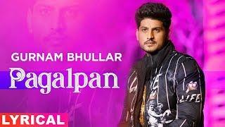 Pagalpan (Lyrical) | Gurnam Bhullar | Jhalle | Latest Punjabi Songs 2020 | Speed Records