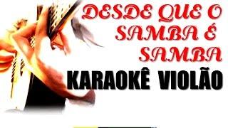 Desde que o samba é samba - Karaokê Violão