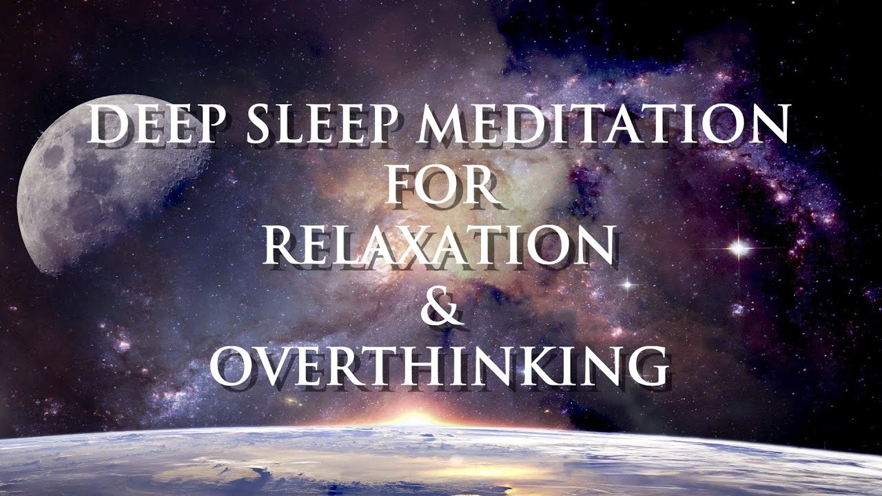 Guided Meditation Deep Sleep for Relaxation and Overthinking