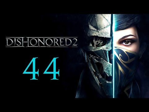 DISHONORED 2 #44 : What have you done to my city?