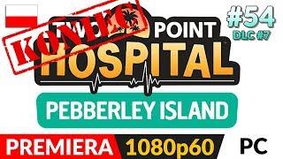 TWO POINT HOSPITAL PL  #54 (odc.54 Koniec DLC) ⚕️ DLC: Pebberley - Misja 3 - Wymęczona 2! :D