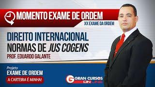 XX Exame de Ordem | Direito Internacional | Normas de Jus Cogens - Prof. Eduardo Galante