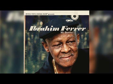 Ibrahim Ferrer - Mi Sueno (Full Album)