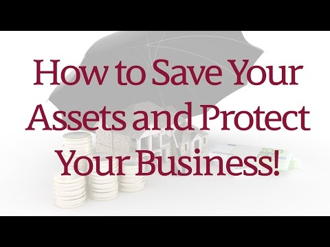 How to Save Your Assets and Protect Your Business!