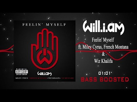 will.i.am - Feelin' Myself ft. Miley Cyrus, French Montana & Wiz Khalifa [Bass Boosted]