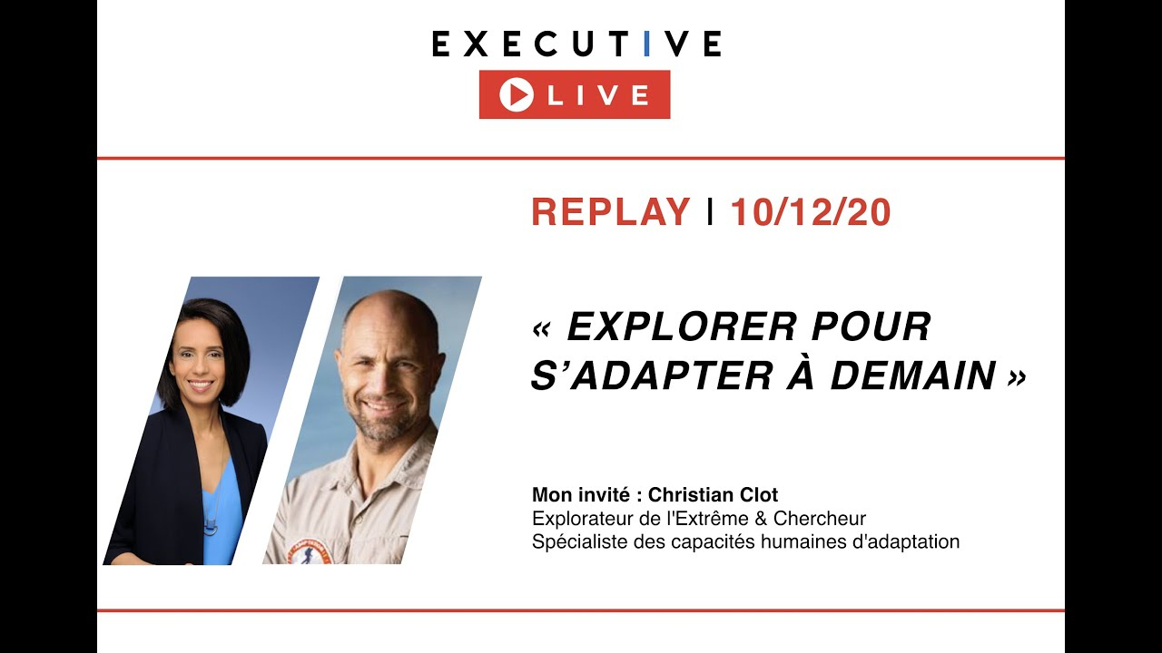 "⏩ REPLAY - Executive LIVE 10/12 - ""Explorer pour s'adapter à demain !"" avec Christian Clot"