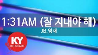 [KY 금영노래방] 1:31AM (잘 지내야 해) - JB,영재 (KY.98890)