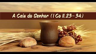 Exposição bíblica de 1 Co 11.23-34 (A Ceia do Senhor)