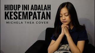 Download lagu HIDUP INI ADALAH KESEMPATAN ( LAGU ROHANI ) - MICHELA THEA COVER