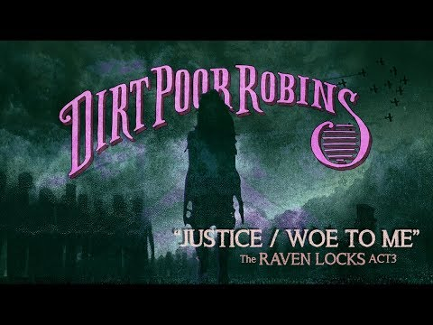 Dirt Poor Robins - Justice & Woe to Me
