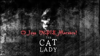 The Cat Lady - O Jogo INDIE Macabro! EP#01