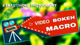 Video Bokeh Macro - Smartphone Photography