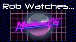 Rob Watches Moonbeam City