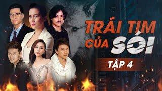 Phim Việt Hay 2019 - Trái Tim Của Sói Tập 4 - Phim Việt Kịch Tính Và Giằng Xé