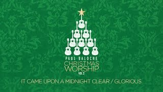 """It Came Upon A Midnight Clear/Glorious"" from Paul Baloche (OFFICIAL LYRIC VIDEO)"