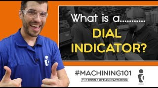 What is a DIAL INDICATOR? | MACHINING 101 | Ep  112 | The People of Manufacturing