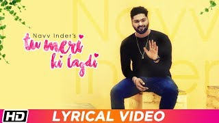 Tu Meri Ki Lagdi Lyrical Navv Inder Navi Kamboz Latest Punjabi Song 2019