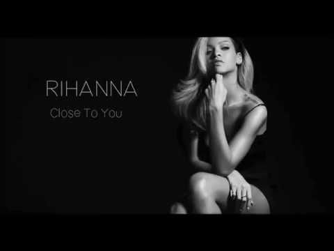 Rihanna - Close to You (Lyrics)