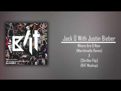 Jack Ü - Where Are Ü Now with Justin Bieber (Marshmello Remix) Vs [Skrillex Flip] (B4T Mashup)