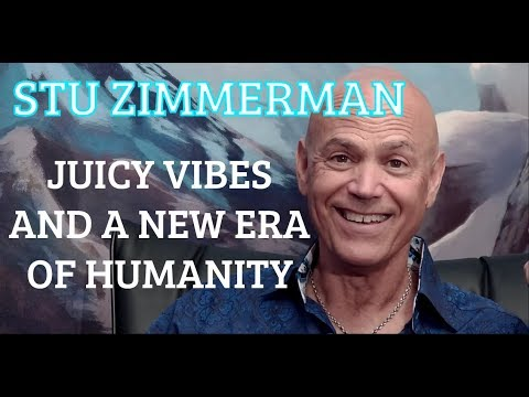 #10 Stu Zimmerman - Juicy Vibes and a New Era of Humanity