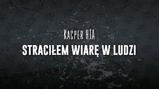 Kacper HTA - Straciłem wiarę w ludzi