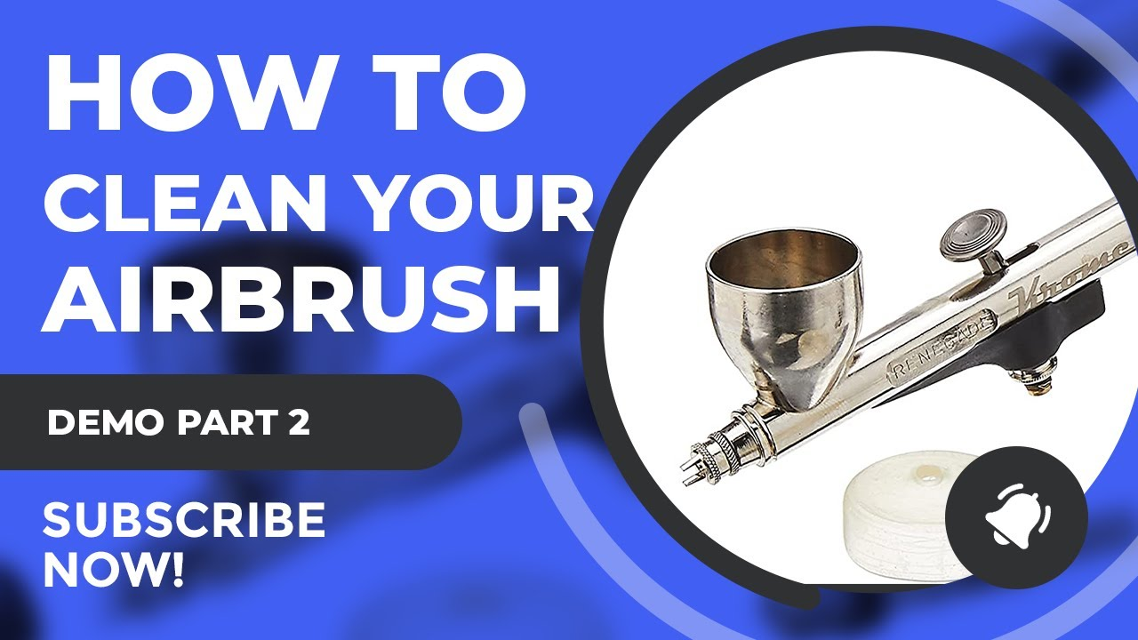 How to Clean And Reassemble Your Airbrush