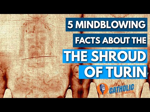 10 Mindblowing Facts About The Shroud Of Turin | The Catholic Talk Show