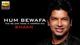 Hum Bewafa | Shaan | (The We Can Make It Happen Mix)
